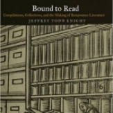 Bound to Read: Compilations, Collections, and the Making of Renaissance Literature
