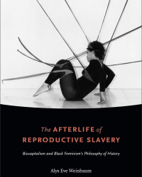 the afterlife of reproductive slavery alys weinbaum