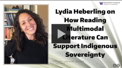 YouTube link to Lydia Heberling on How Reading Multimodal Literature Can Support Indigenous Sovereignty